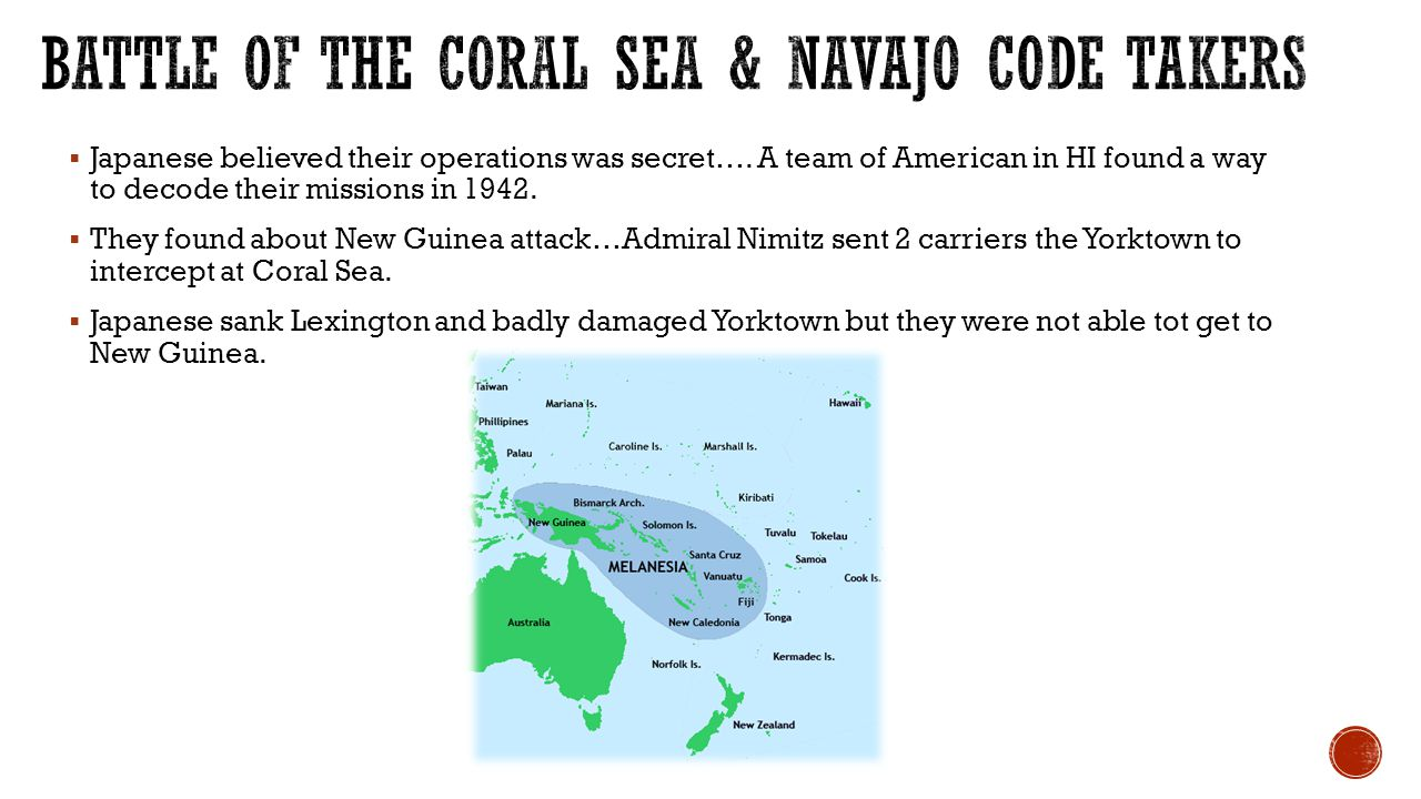  Japanese believed their operations was secret…. A team of American in HI found a way to decode their missions in 1942.  They found about New Guinea