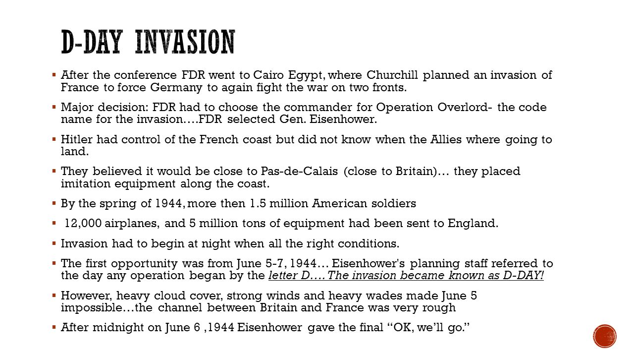  After the conference FDR went to Cairo Egypt, where Churchill planned an invasion of France to force Germany to again fight the war on two fronts. 