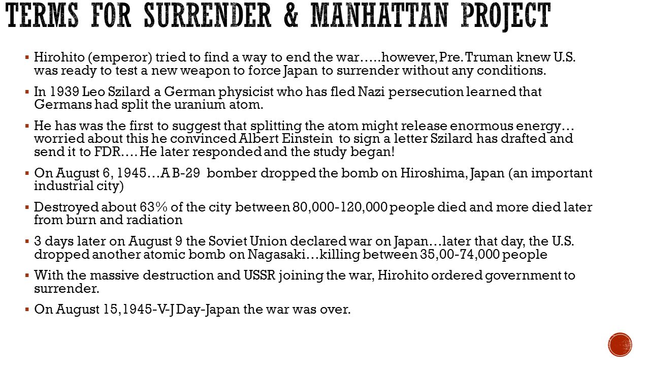  Hirohito (emperor) tried to find a way to end the war…..however, Pre. Truman knew U.S. was ready to test a new weapon to force Japan to surrender wi