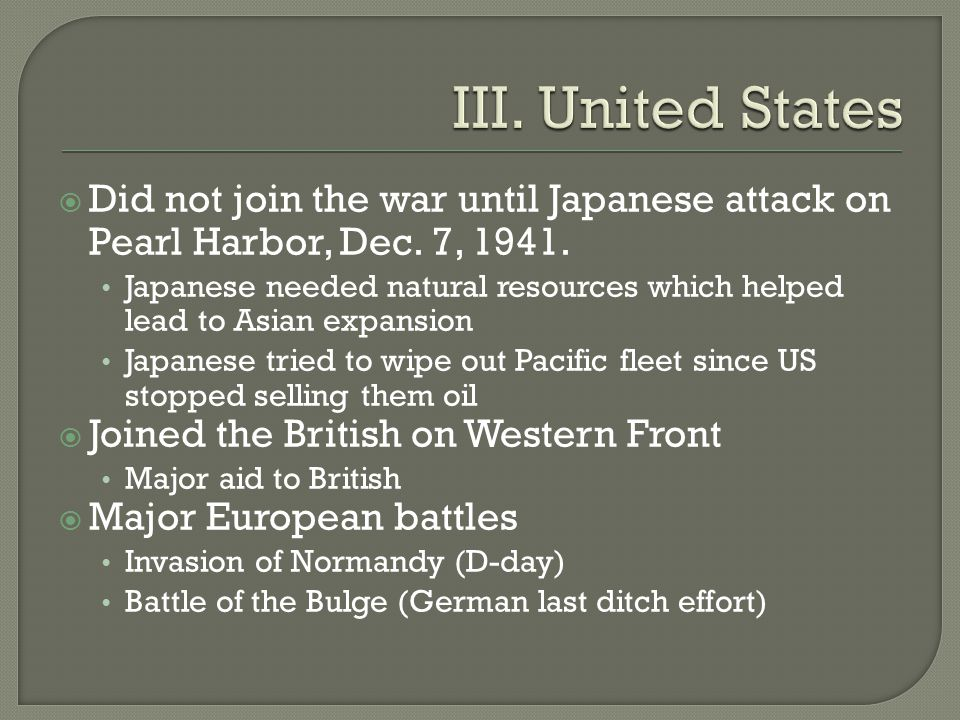  Did not join the war until Japanese attack on Pearl Harbor, Dec.