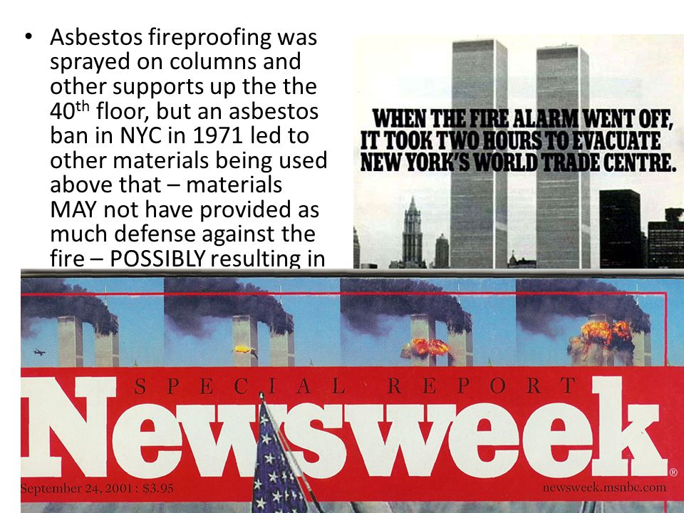 Asbestos fireproofing was sprayed on columns and other supports up the the 40 th floor, but an asbestos ban in NYC in 1971 led to other materials bein