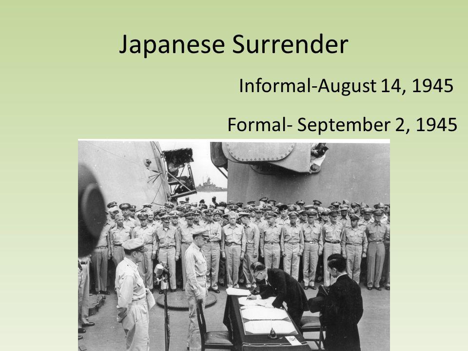 Japanese Surrender Informal-August 14, 1945 Formal- September 2, 1945