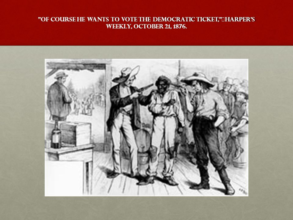 Of Course He Wants to Vote the Democratic Ticket, Harper s Weekly, October 21, 1876.