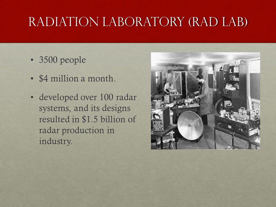 Radiation Laboratory (Rad Lab) 3500 people3500 people $4 million a month.$4 million a month.