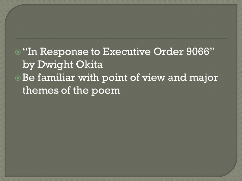 """ """"In Response to Executive Order 9066"""" by Dwight Okita  Be familiar with point of view and major themes of the poem"""