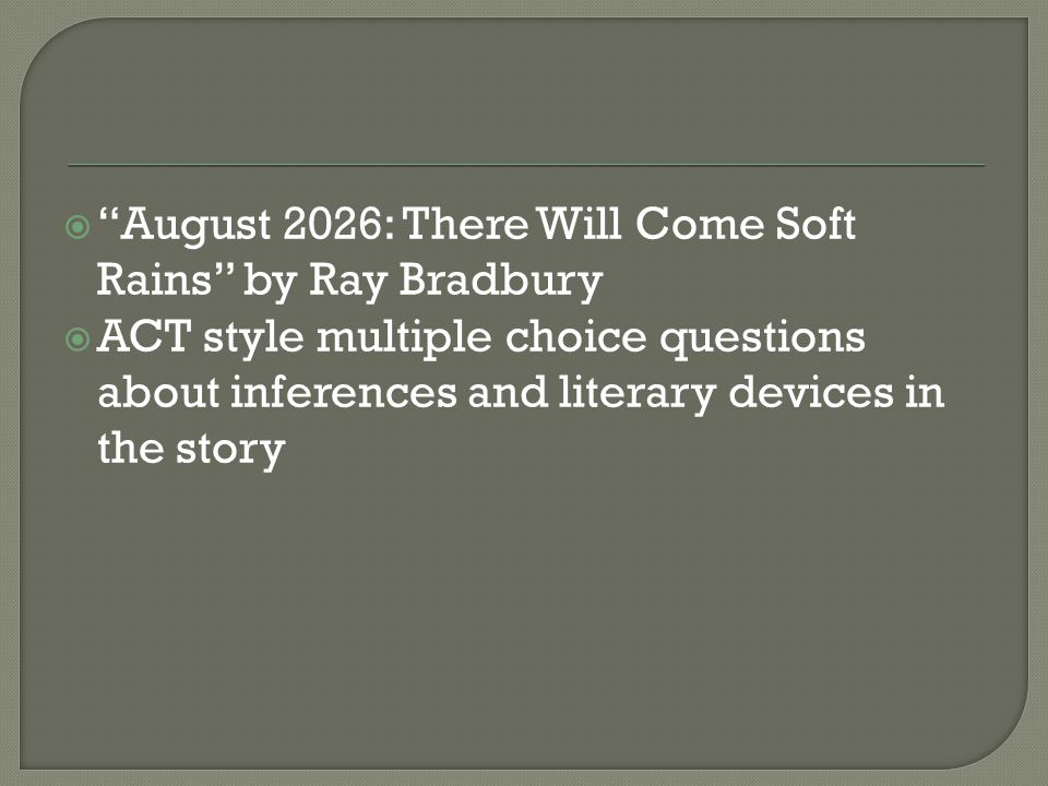""" """"August 2026: There Will Come Soft Rains"""" by Ray Bradbury  ACT style multiple choice questions about inferences and literary devices in the story"""