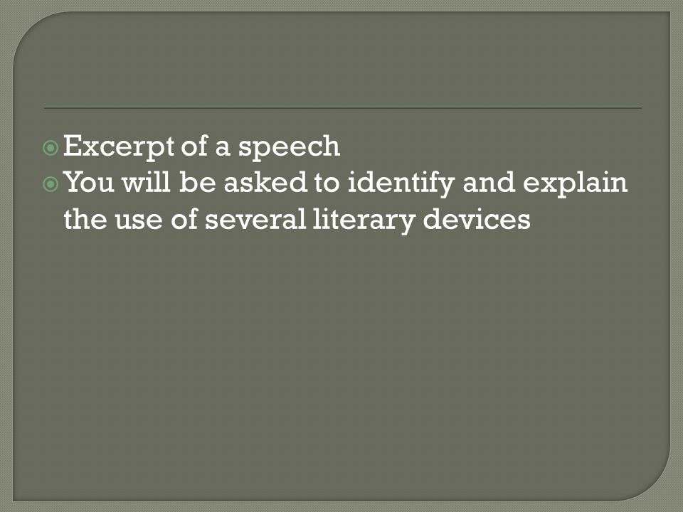  Excerpt of a speech  You will be asked to identify and explain the use of several literary devices
