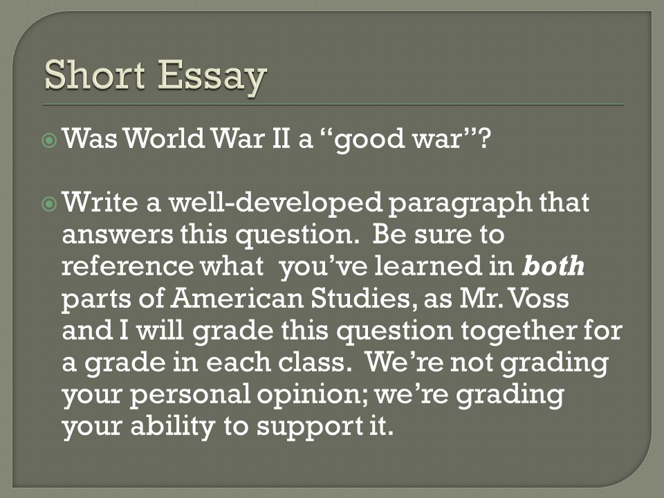  Was World War II a good war . Write a well-developed paragraph that answers this question.