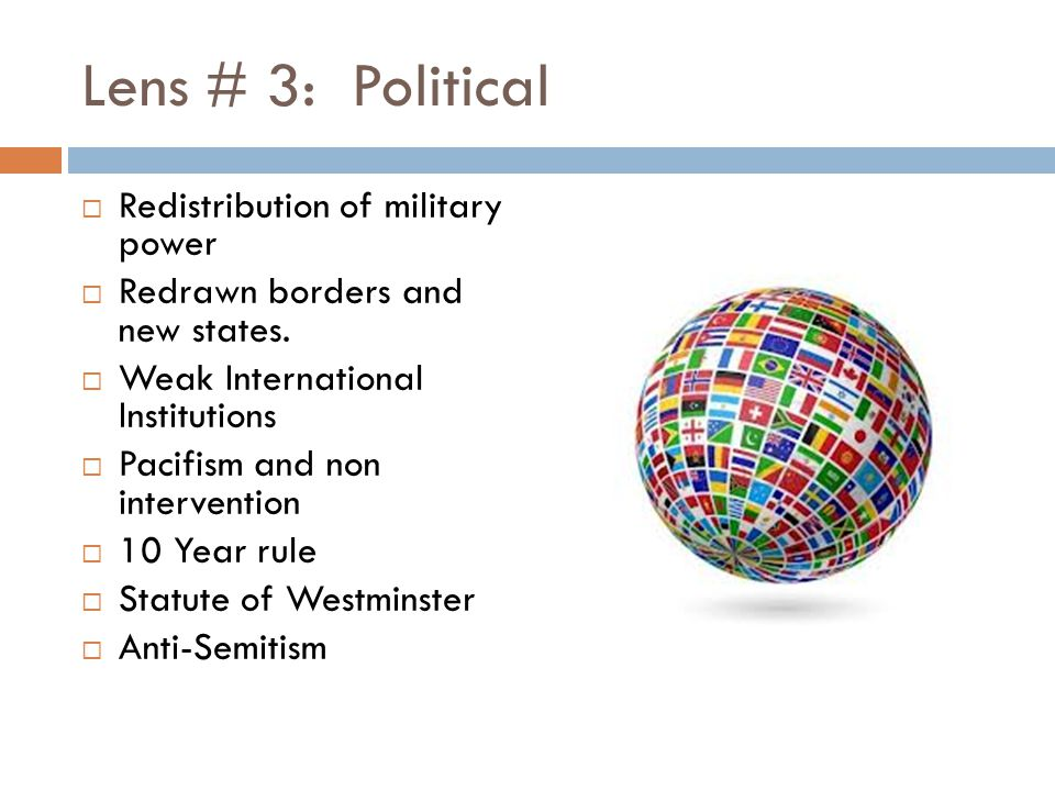 Lens # 3: Political  Redistribution of military power  Redrawn borders and new states.