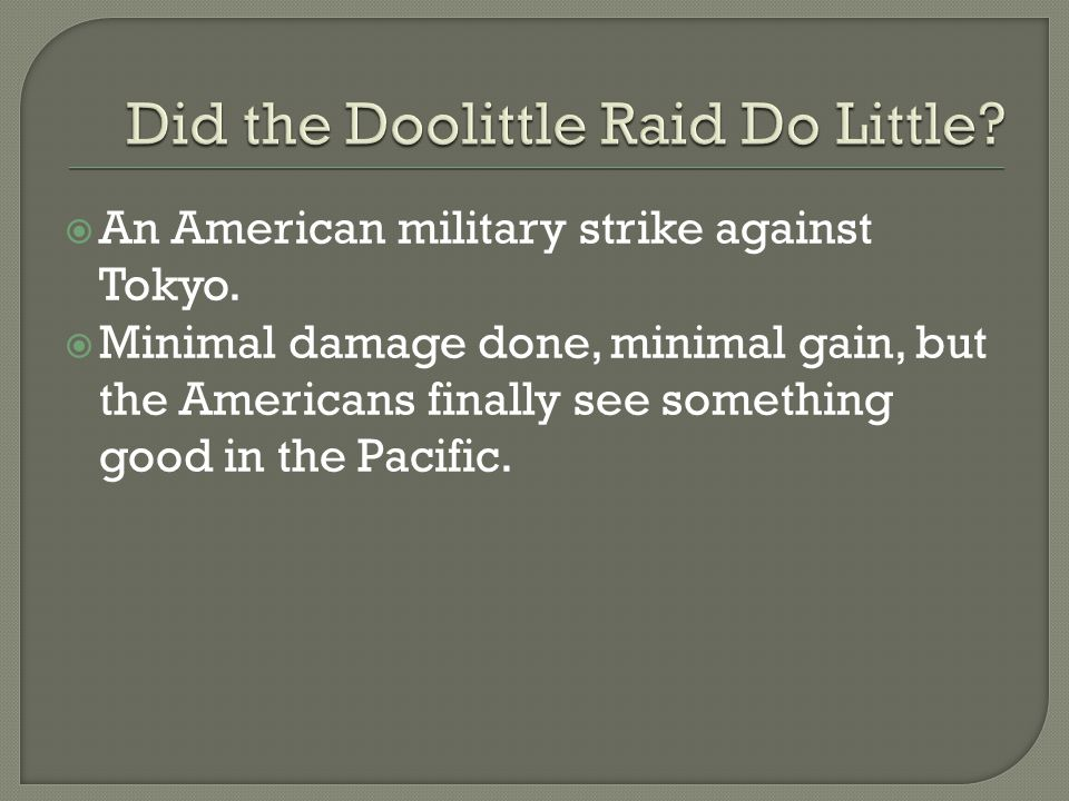  An American military strike against Tokyo.  Minimal damage done, minimal gain, but the Americans finally see something good in the Pacific.