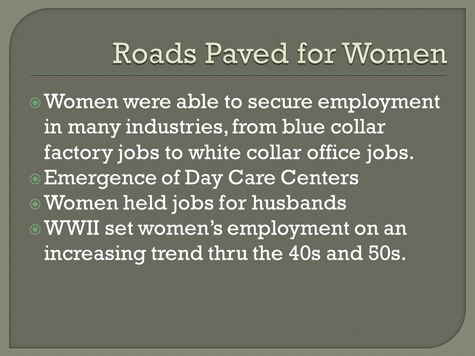  Women were able to secure employment in many industries, from blue collar factory jobs to white collar office jobs.