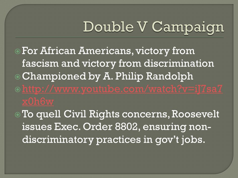  For African Americans, victory from fascism and victory from discrimination  Championed by A. Philip Randolph  http://www.youtube.com/watch?v=iJ7s