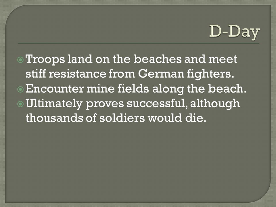  Troops land on the beaches and meet stiff resistance from German fighters.