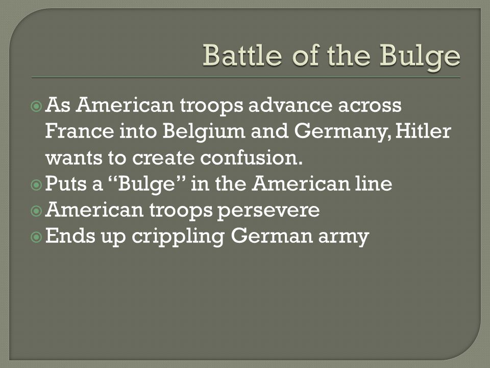 " As American troops advance across France into Belgium and Germany, Hitler wants to create confusion.  Puts a ""Bulge"" in the American line  America"