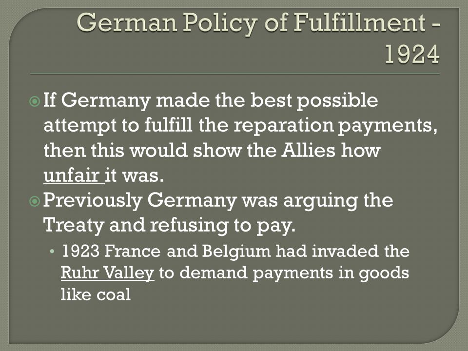  If Germany made the best possible attempt to fulfill the reparation payments, then this would show the Allies how unfair it was.