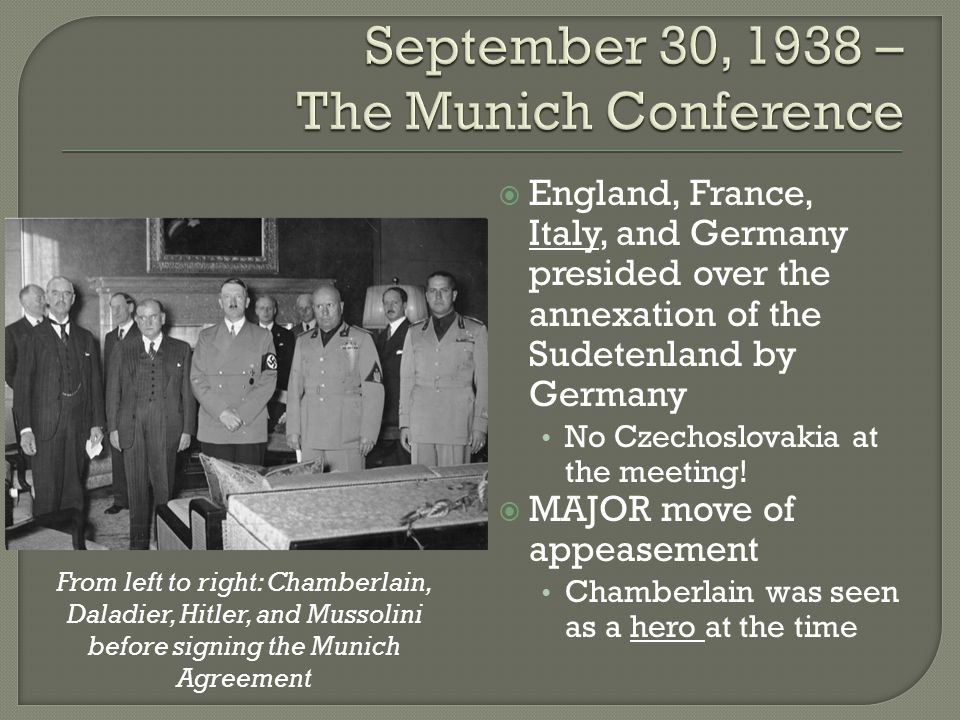  England, France, Italy, and Germany presided over the annexation of the Sudetenland by Germany No Czechoslovakia at the meeting.