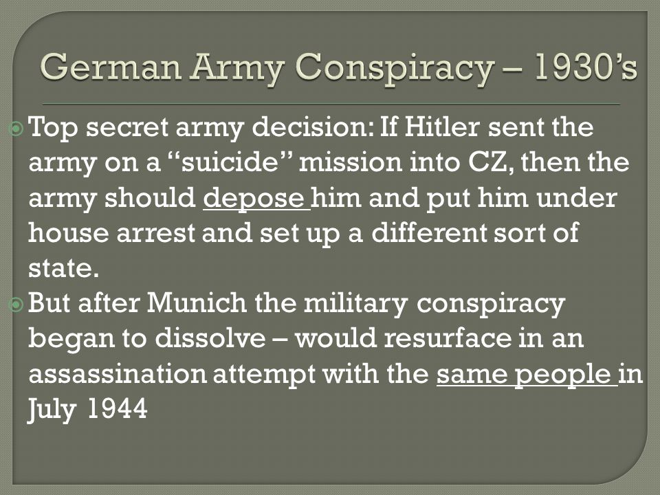  Top secret army decision: If Hitler sent the army on a suicide mission into CZ, then the army should depose him and put him under house arrest and set up a different sort of state.