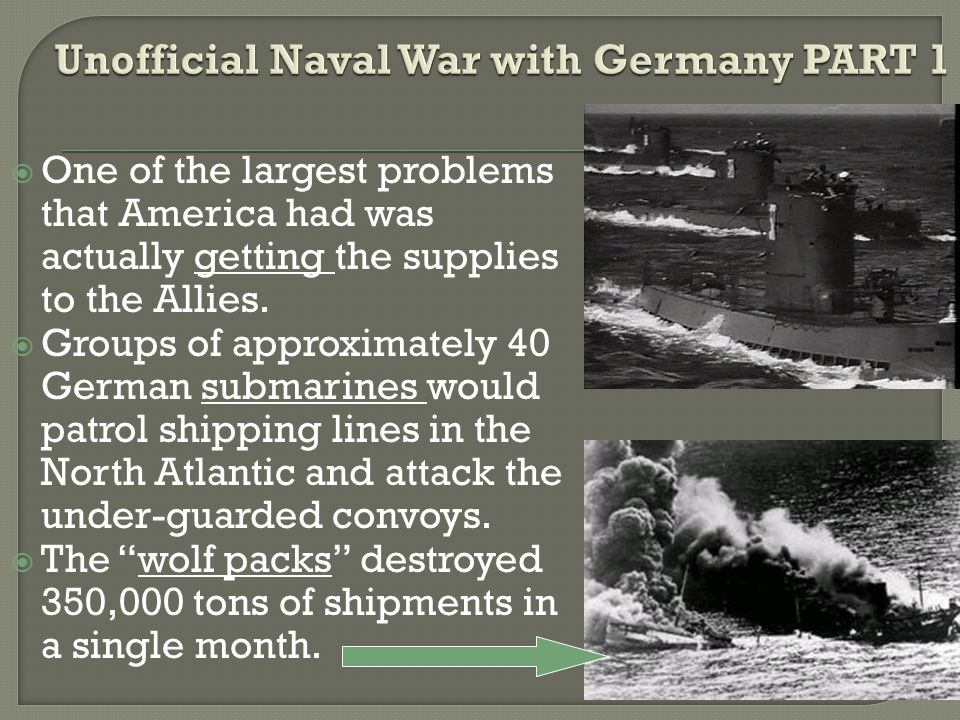 One of the largest problems that America had was actually getting the supplies to the Allies.