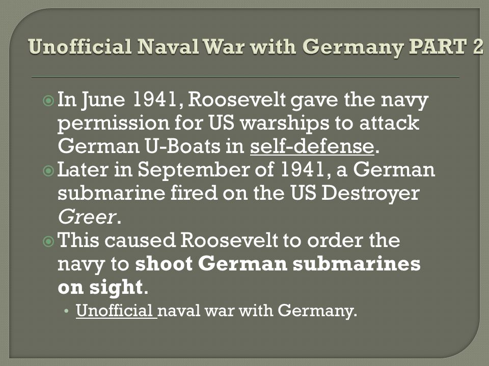  In June 1941, Roosevelt gave the navy permission for US warships to attack German U-Boats in self-defense.