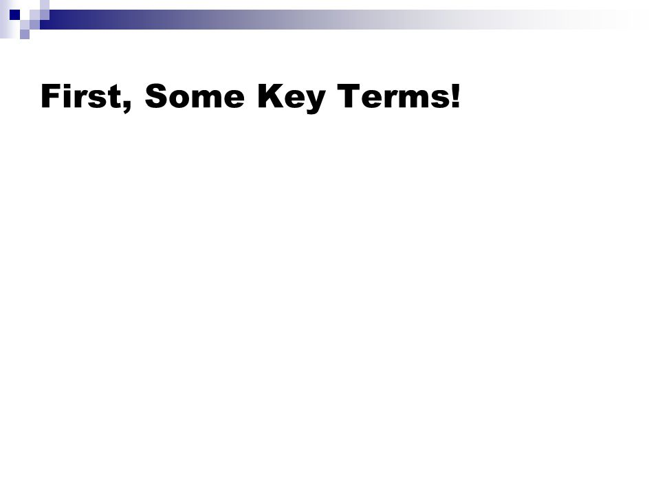 First, Some Key Terms!
