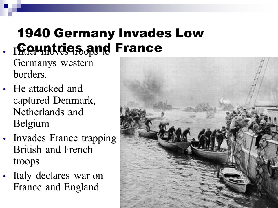 1940 Germany Invades Low Countries and France Hitler moves troops to Germanys western borders.