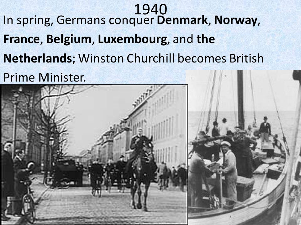1940 In spring, Germans conquer Denmark, Norway, France, Belgium, Luxembourg, and the Netherlands; Winston Churchill becomes British Prime Minister.
