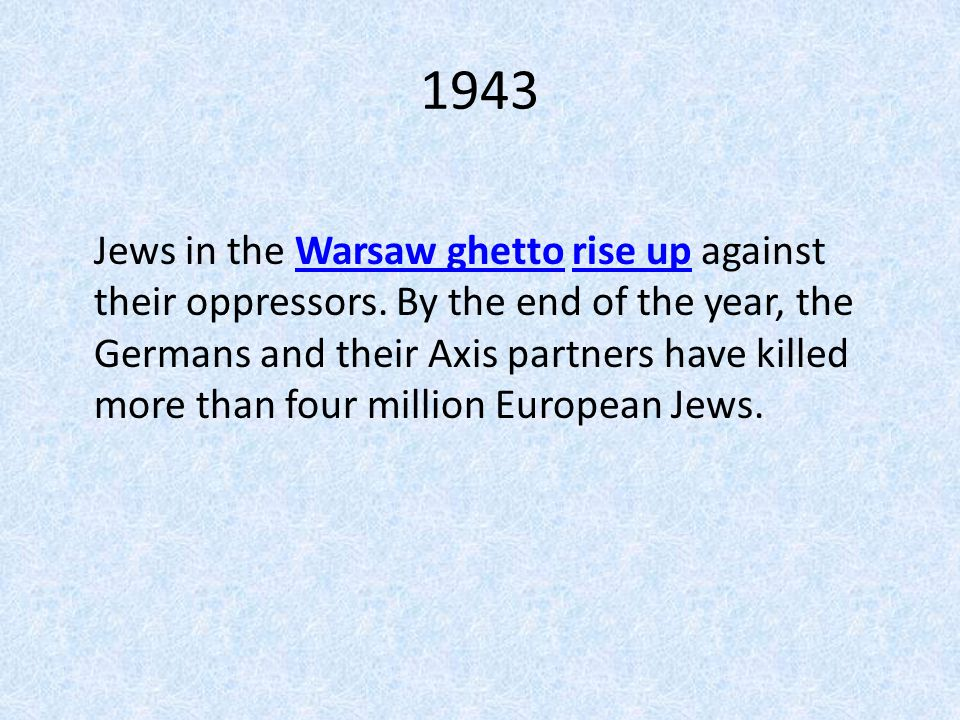 1943 Jews in the Warsaw ghetto rise up against their oppressors.