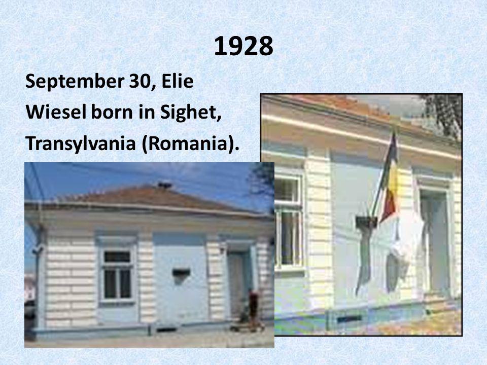 1928 September 30, Elie Wiesel born in Sighet, Transylvania (Romania).