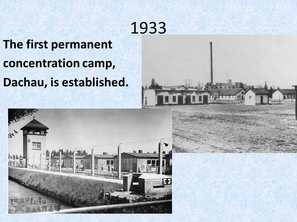1933 The first permanent concentration camp, Dachau, is established.