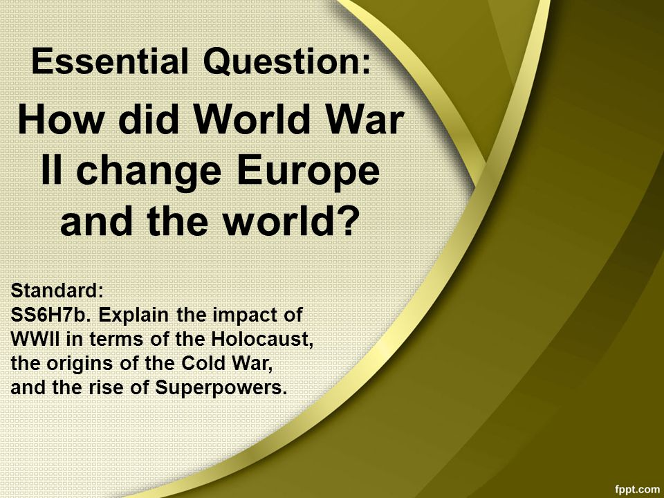 How did World War II change Europe and the world.Standard: SS6H7b.
