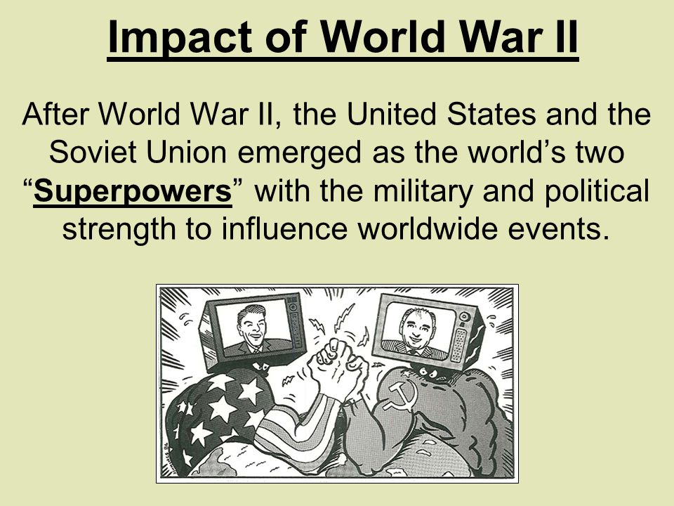 After World War II, the United States and the Soviet Union emerged as the world's two Superpowers with the military and political strength to influence worldwide events.