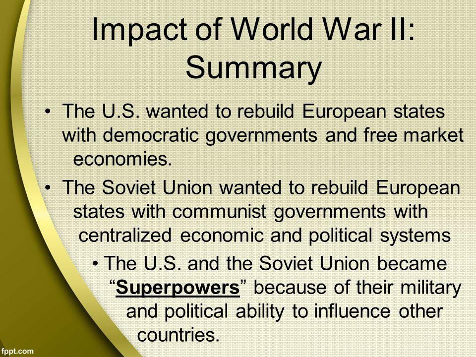 Impact of World War II: Summary The U.S.
