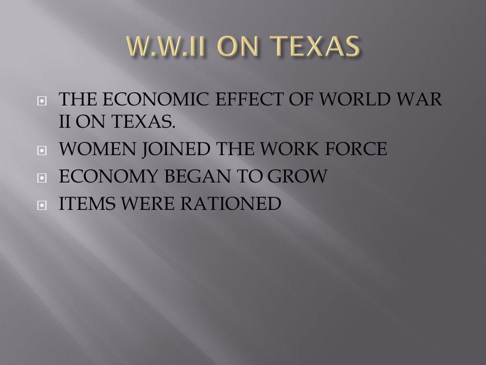  THE ECONOMIC EFFECT OF WORLD WAR II ON TEXAS.