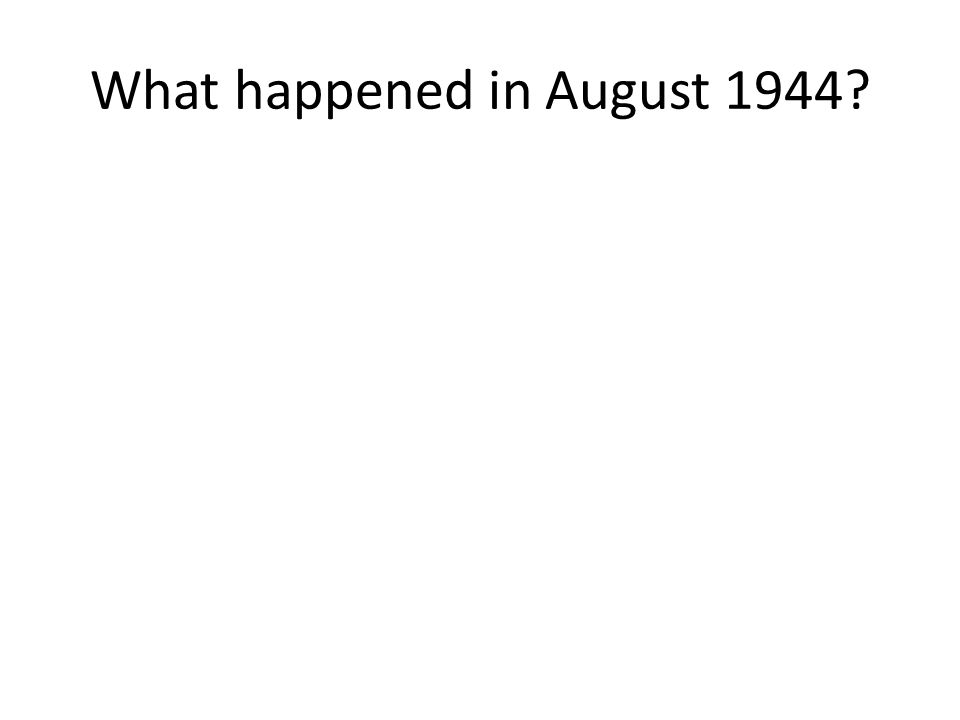 What happened in August 1944