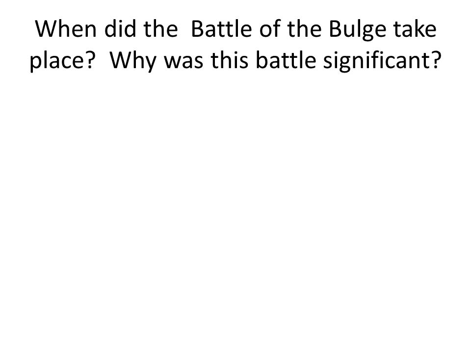 When did the Battle of the Bulge take place Why was this battle significant