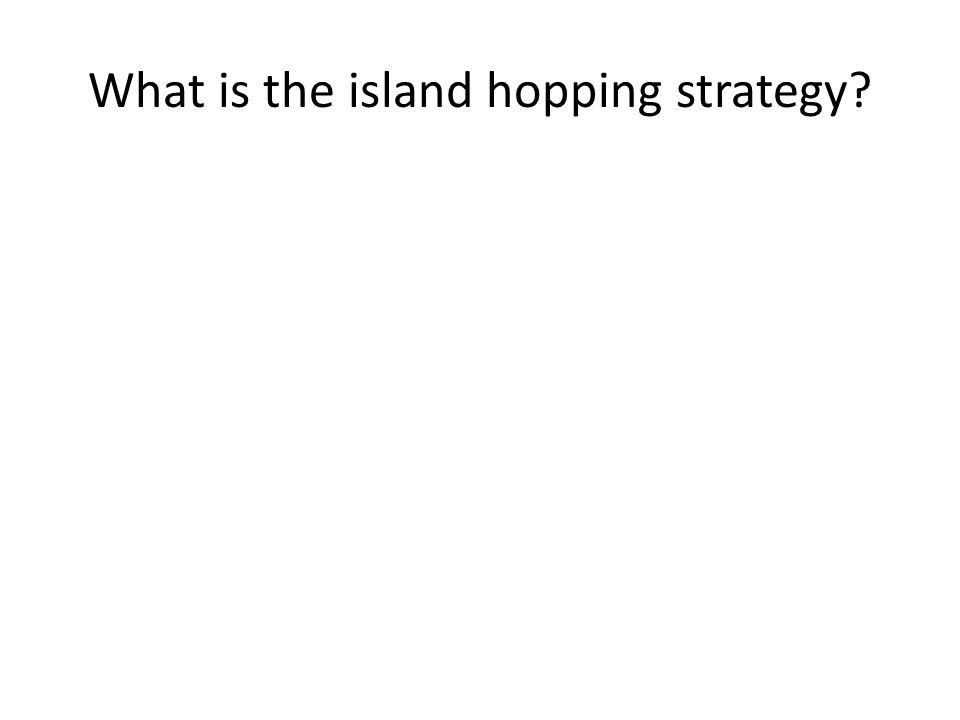 What is the island hopping strategy