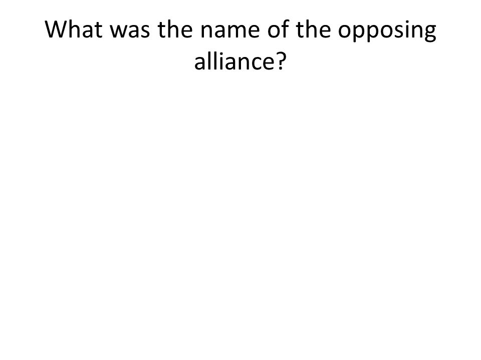 What was the name of the opposing alliance