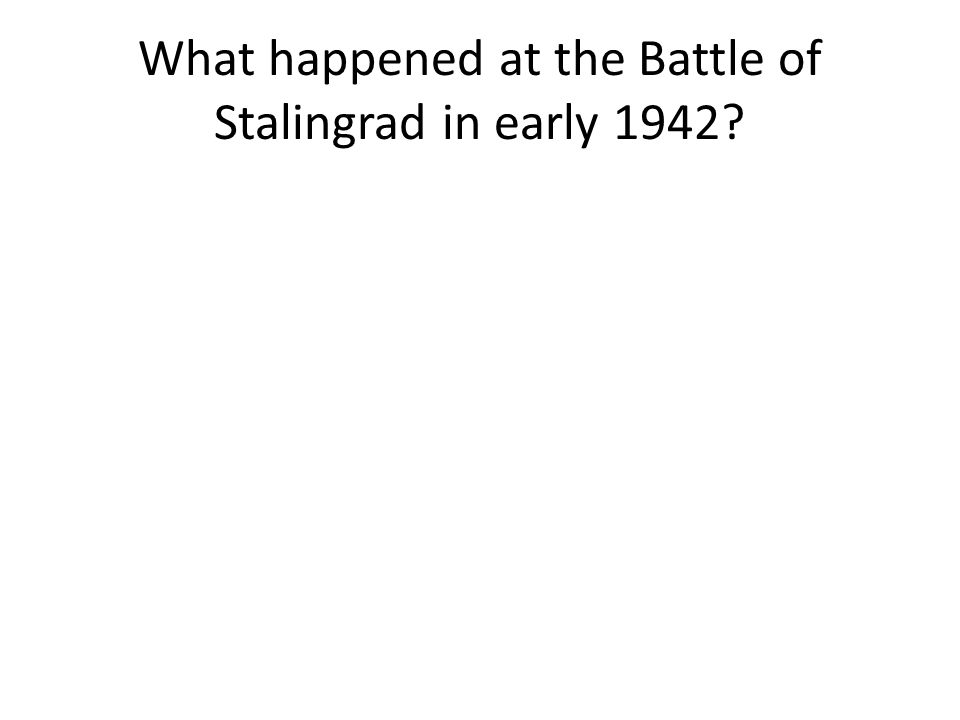 What happened at the Battle of Stalingrad in early 1942