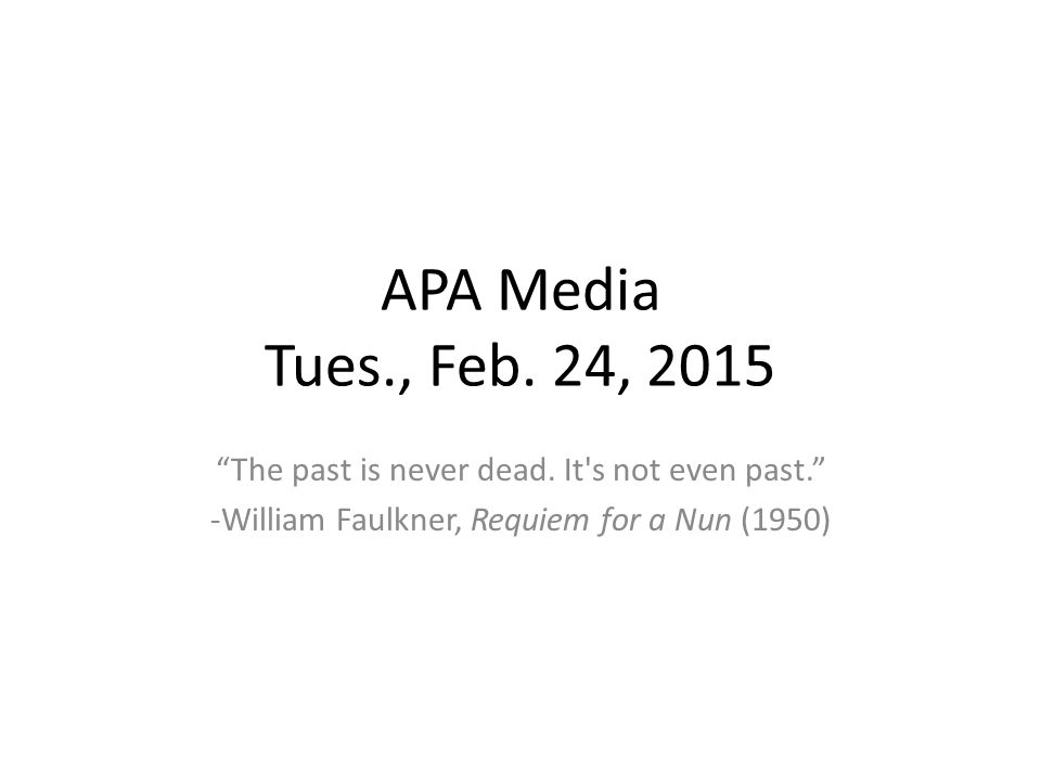APA Media Tues., Feb. 24, 2015 The past is never dead.