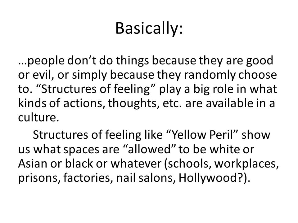 Basically: …people don't do things because they are good or evil, or simply because they randomly choose to.