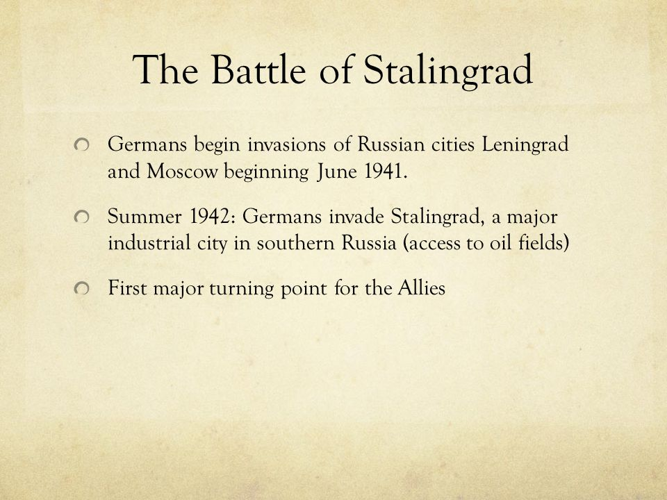 The Battle of Stalingrad Germans begin invasions of Russian cities Leningrad and Moscow beginning June 1941. Summer 1942: Germans invade Stalingrad, a