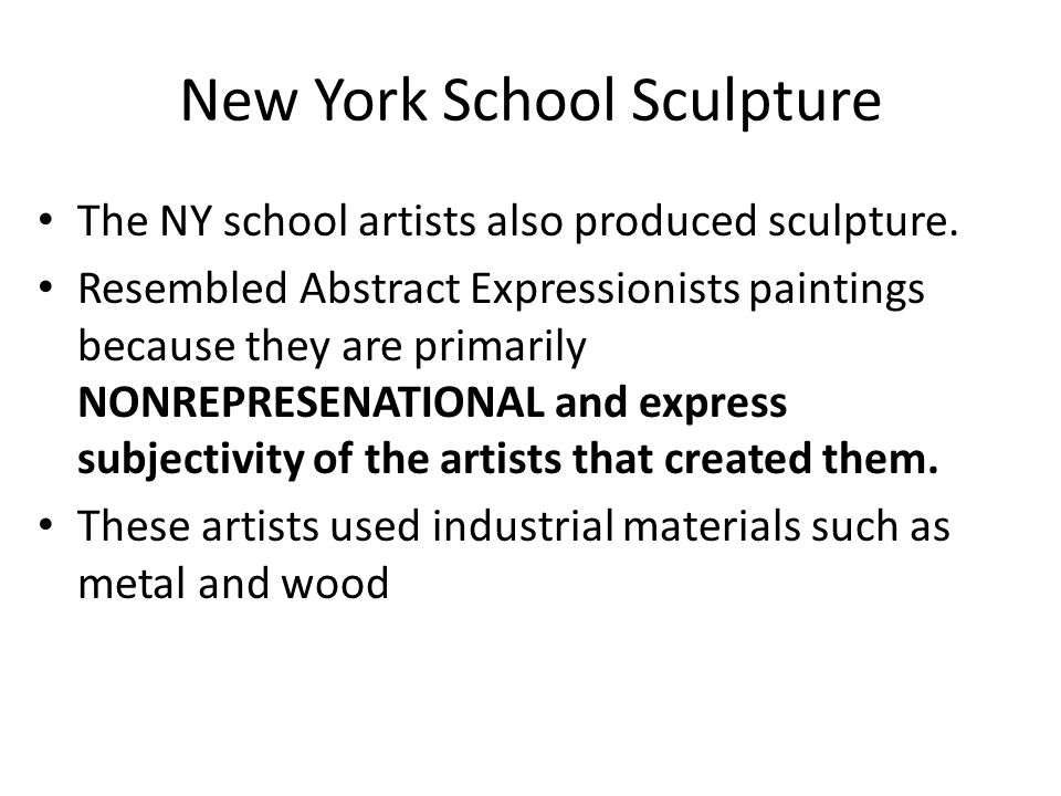 New York School Sculpture The NY school artists also produced sculpture.