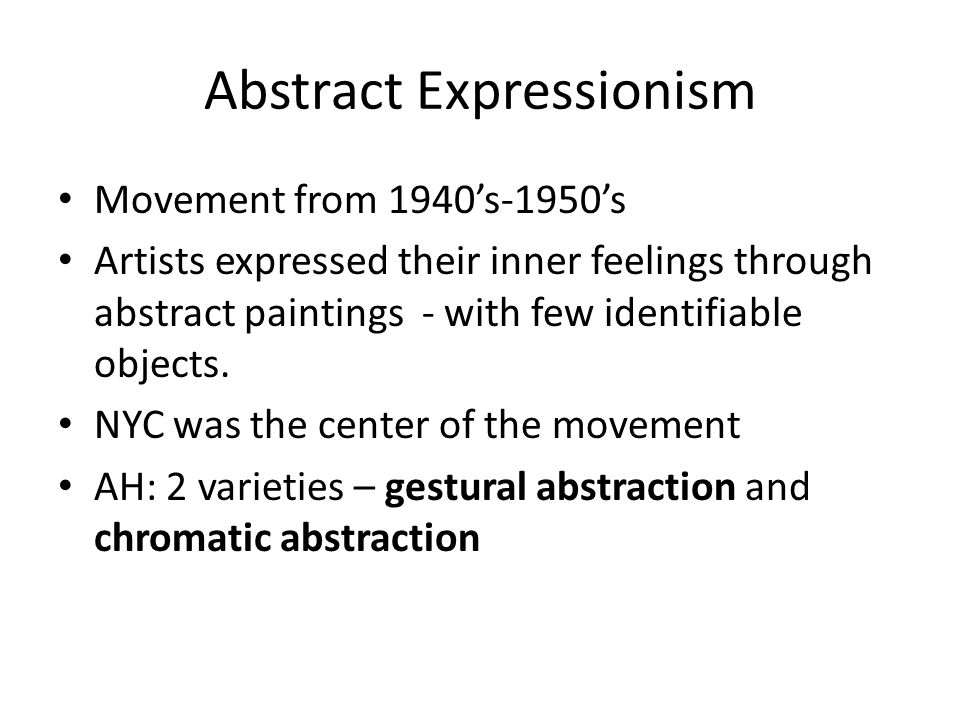 Abstract Expressionism Movement from 1940's-1950's Artists expressed their inner feelings through abstract paintings - with few identifiable objects.