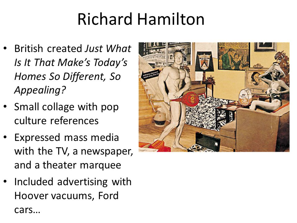 Richard Hamilton British created Just What Is It That Make's Today's Homes So Different, So Appealing.