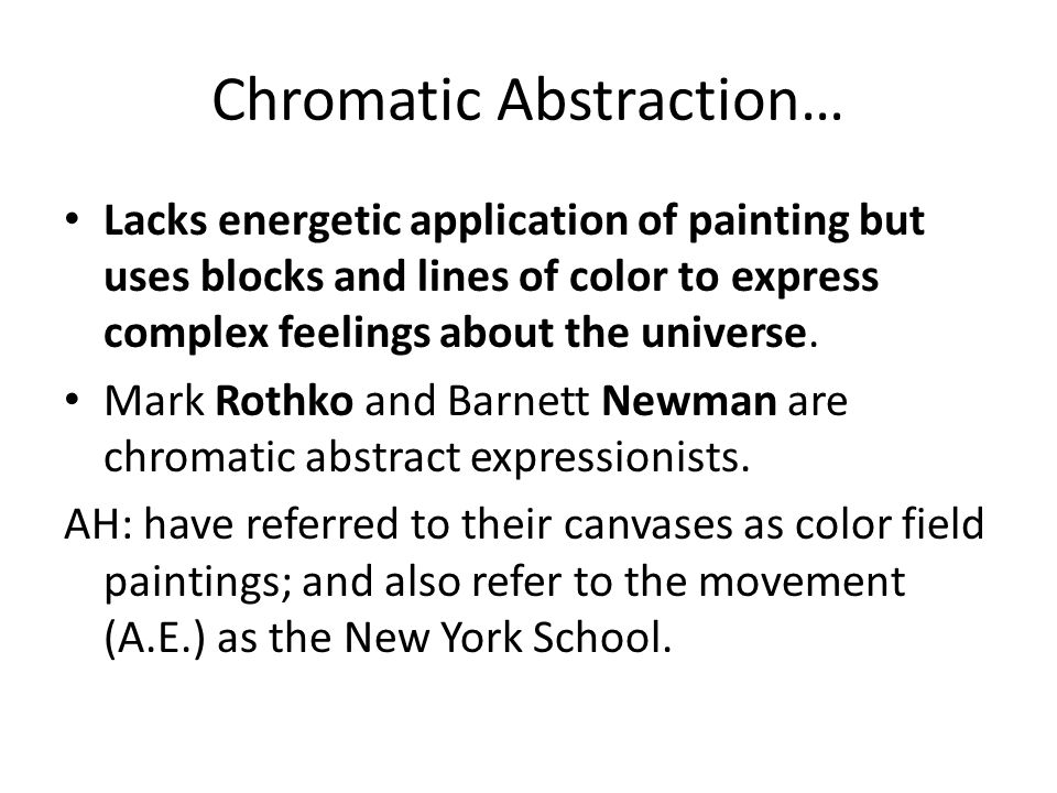 Chromatic Abstraction… Lacks energetic application of painting but uses blocks and lines of color to express complex feelings about the universe.