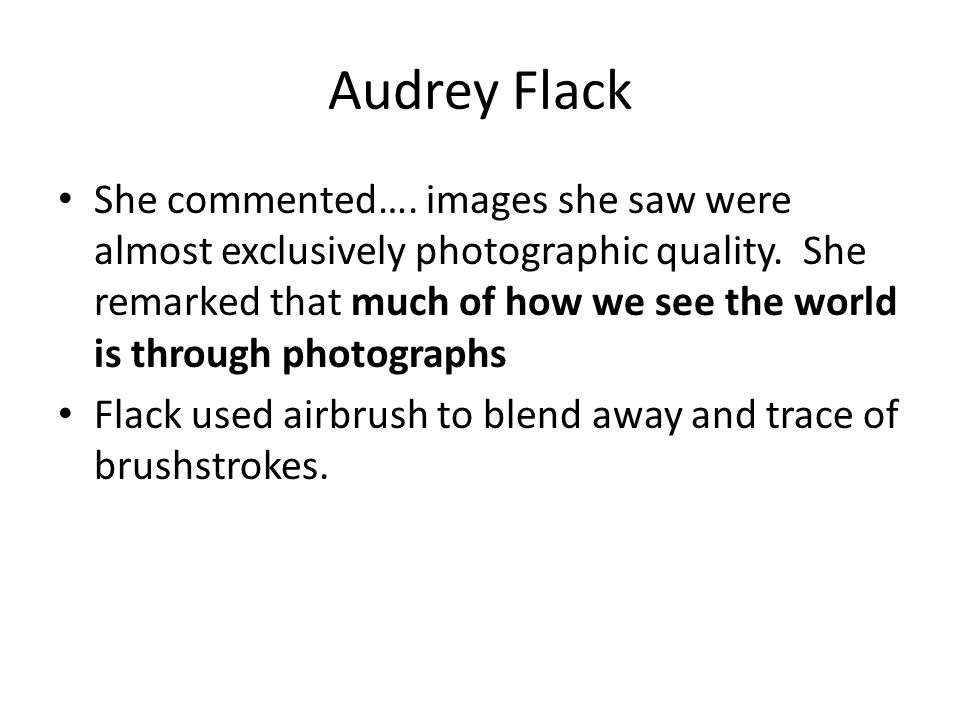 Audrey Flack She commented…. images she saw were almost exclusively photographic quality.