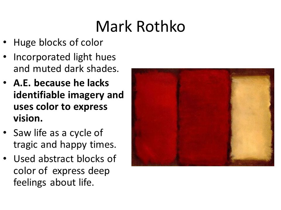 Mark Rothko Huge blocks of color Incorporated light hues and muted dark shades.