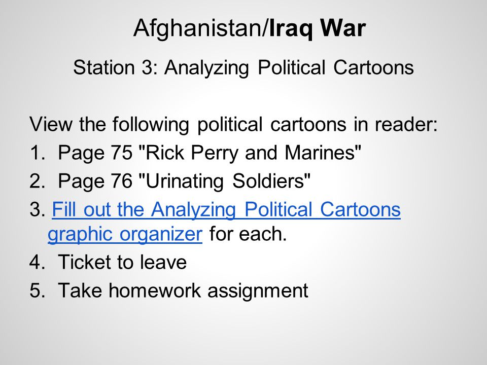 Afghanistan/Iraq War Station 3: Analyzing Political Cartoons View the following political cartoons in reader: 1.
