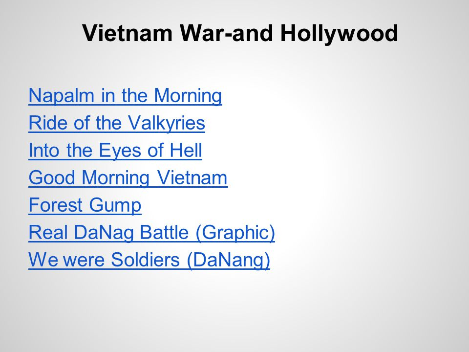 Vietnam War-and Hollywood Napalm in the Morning Ride of the Valkyries Into the Eyes of Hell Good Morning Vietnam Forest Gump Real DaNag Battle (Graphic) We were Soldiers (DaNang)