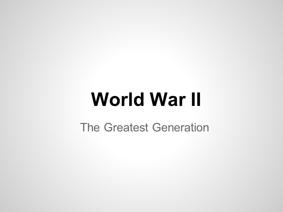 The Greatest Generation World War II